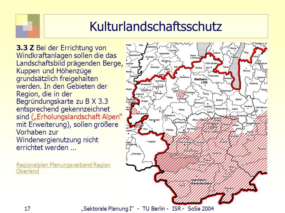 17Sektorale Planung I - TU Berlin - ISR - SoSe 2004 Kulturlandschaftsschutz 3.3 Z Bei der Errichtung von Windkraftanlagen sollen die das Landschaftsbi