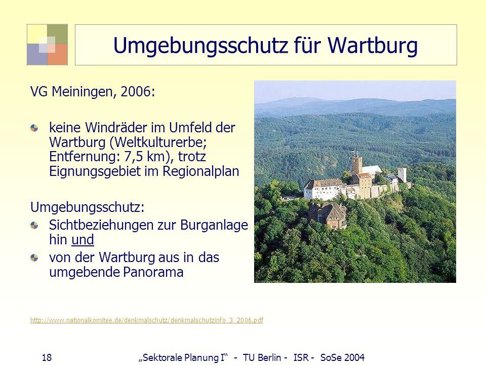 18Sektorale Planung I - TU Berlin - ISR - SoSe 2004 Umgebungsschutz für Wartburg VG Meiningen, 2006: keine Windräder im Umfeld der Wartburg (Weltkultu