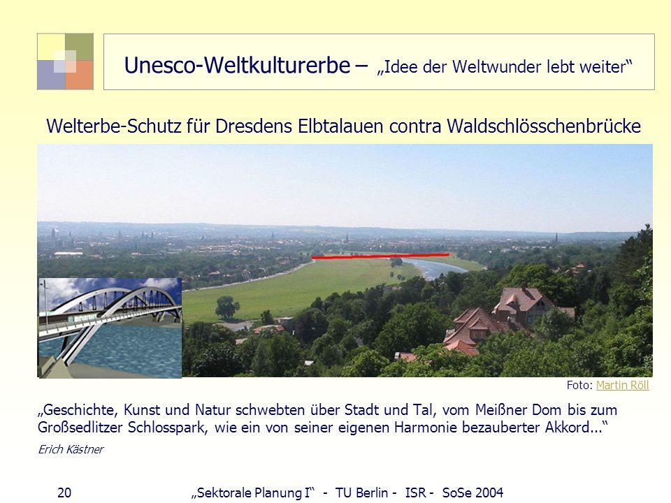 20Sektorale Planung I - TU Berlin - ISR - SoSe 2004 Unesco-Weltkulturerbe – Idee der Weltwunder lebt weiter Welterbe-Schutz für Dresdens Elbtalauen co