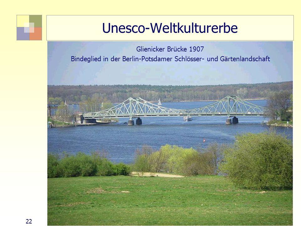 22Sektorale Planung I - TU Berlin - ISR - SoSe 2004 Unesco-Weltkulturerbe Glienicker Brücke 1907 Bindeglied in der Berlin-Potsdamer Schlösser- und Gär