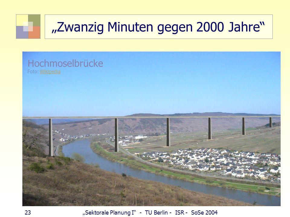 23Sektorale Planung I - TU Berlin - ISR - SoSe 2004 Zwanzig Minuten gegen 2000 Jahre Hochmoselbrücke Foto: WikipediaWikipedia