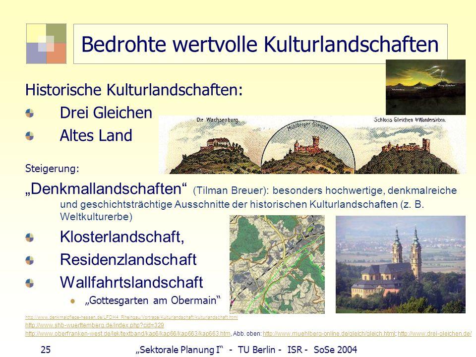 25Sektorale Planung I - TU Berlin - ISR - SoSe 2004 Bedrohte wertvolle Kulturlandschaften Historische Kulturlandschaften: Drei Gleichen Altes Land Ste