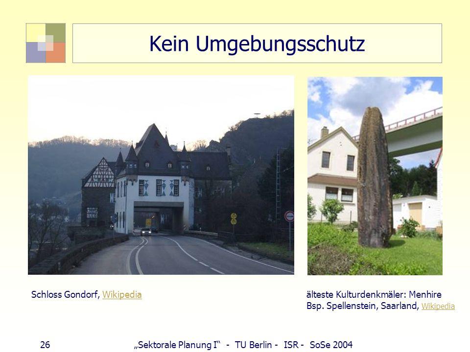 26Sektorale Planung I - TU Berlin - ISR - SoSe 2004 Kein Umgebungsschutz Schloss Gondorf, Wikipedia älteste Kulturdenkmäler: Menhire Bsp. Spellenstein
