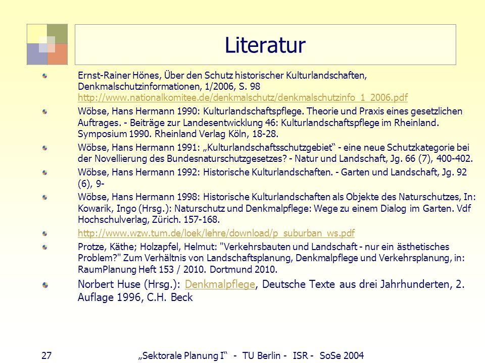 27Sektorale Planung I - TU Berlin - ISR - SoSe 2004 Literatur Ernst-Rainer Hönes, Über den Schutz historischer Kulturlandschaften, Denkmalschutzinform