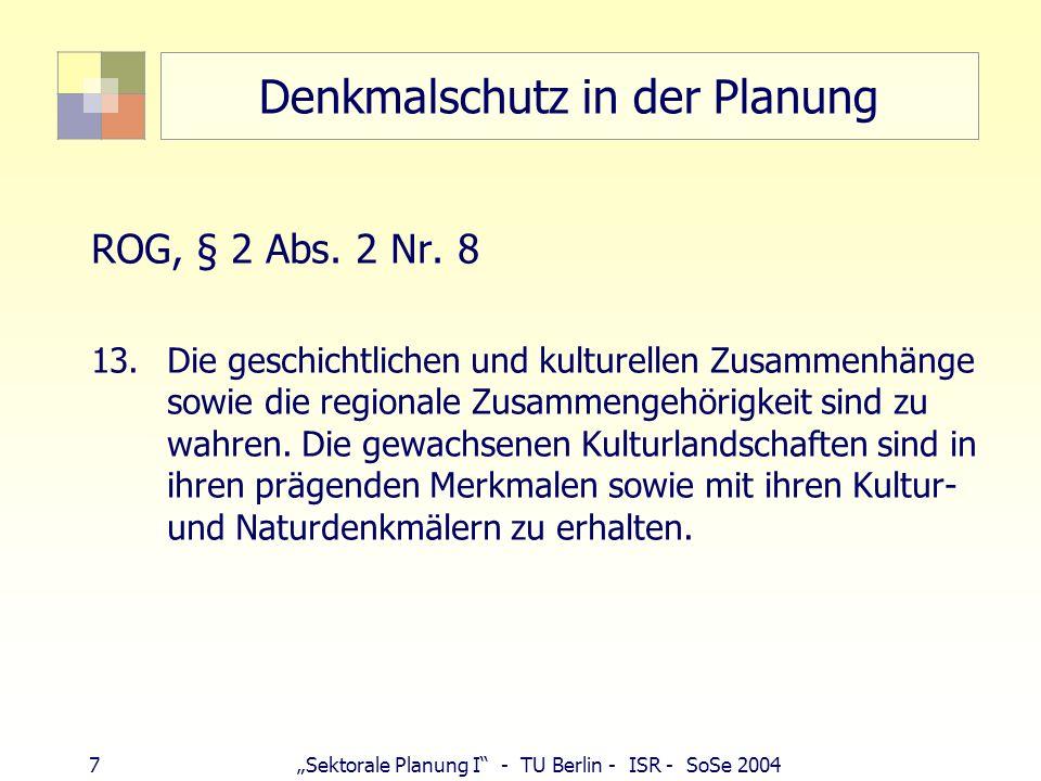 7Sektorale Planung I - TU Berlin - ISR - SoSe 2004 Denkmalschutz in der Planung ROG, § 2 Abs. 2 Nr. 8 13.Die geschichtlichen und kulturellen Zusammenh