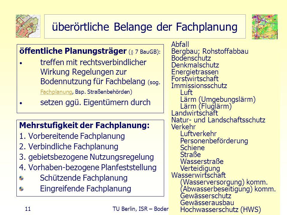 11 TU Berlin, ISR – Bodennutzungsplanung II überörtliche Belange der Fachplanung Mehrstufigkeit der Fachplanung: 1. Vorbereitende Fachplanung 2. Verbi