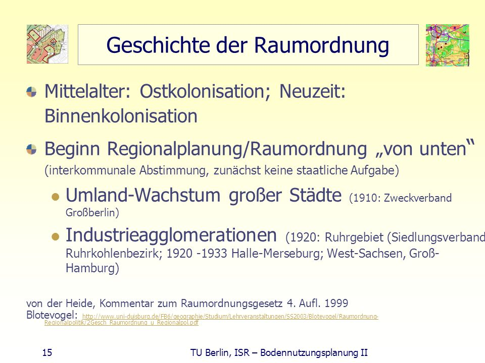 15 TU Berlin, ISR – Bodennutzungsplanung II Geschichte der Raumordnung Mittelalter: Ostkolonisation; Neuzeit: Binnenkolonisation Beginn Regionalplanun