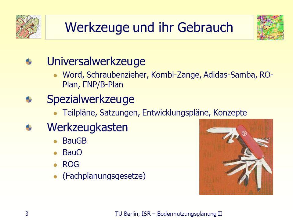 3 TU Berlin, ISR – Bodennutzungsplanung II Werkzeuge und ihr Gebrauch Universalwerkzeuge Word, Schraubenzieher, Kombi-Zange, Adidas-Samba, RO- Plan, F