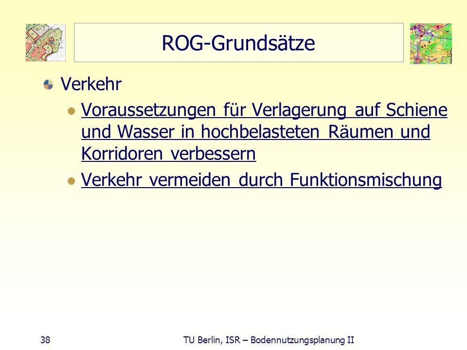 38 TU Berlin, ISR – Bodennutzungsplanung II ROG-Grundsätze Verkehr Voraussetzungen f ü r Verlagerung auf Schiene und Wasser in hochbelasteten R ä umen