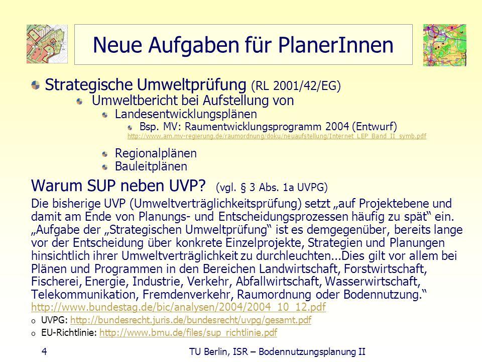 4 TU Berlin, ISR – Bodennutzungsplanung II Neue Aufgaben für PlanerInnen Strategische Umweltprüfung (RL 2001/42/EG) Umweltbericht bei Aufstellung von