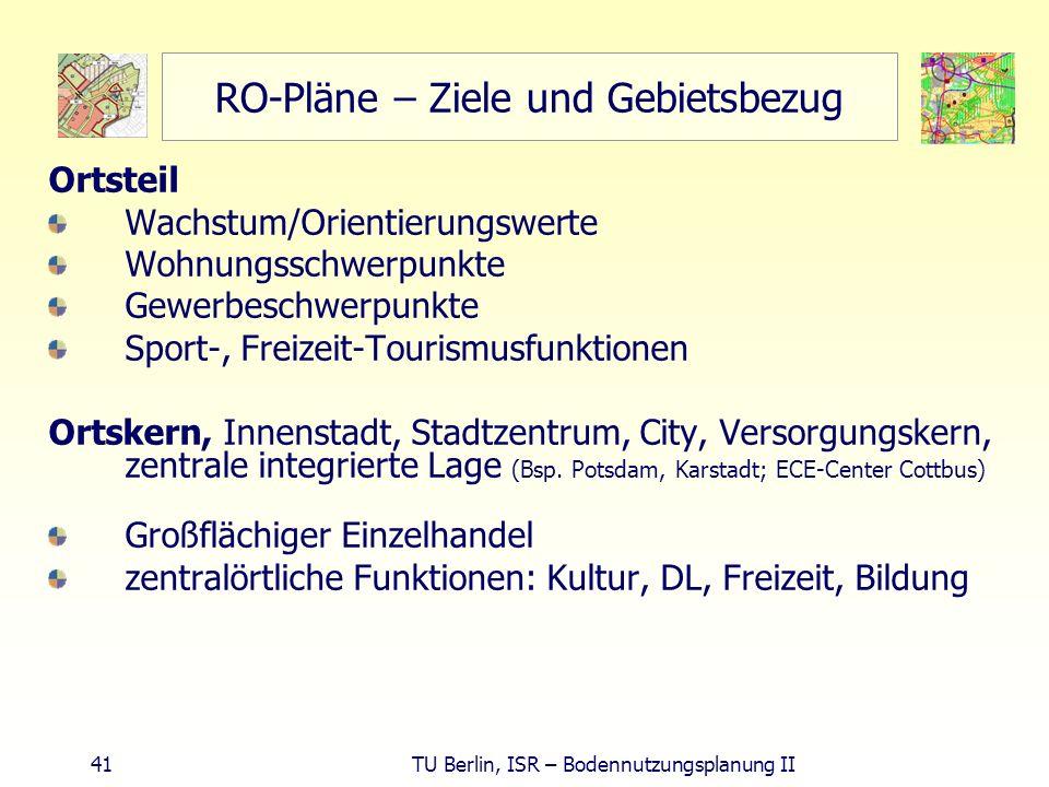 41 TU Berlin, ISR – Bodennutzungsplanung II RO-Pläne – Ziele und Gebietsbezug Ortsteil Wachstum/Orientierungswerte Wohnungsschwerpunkte Gewerbeschwerp