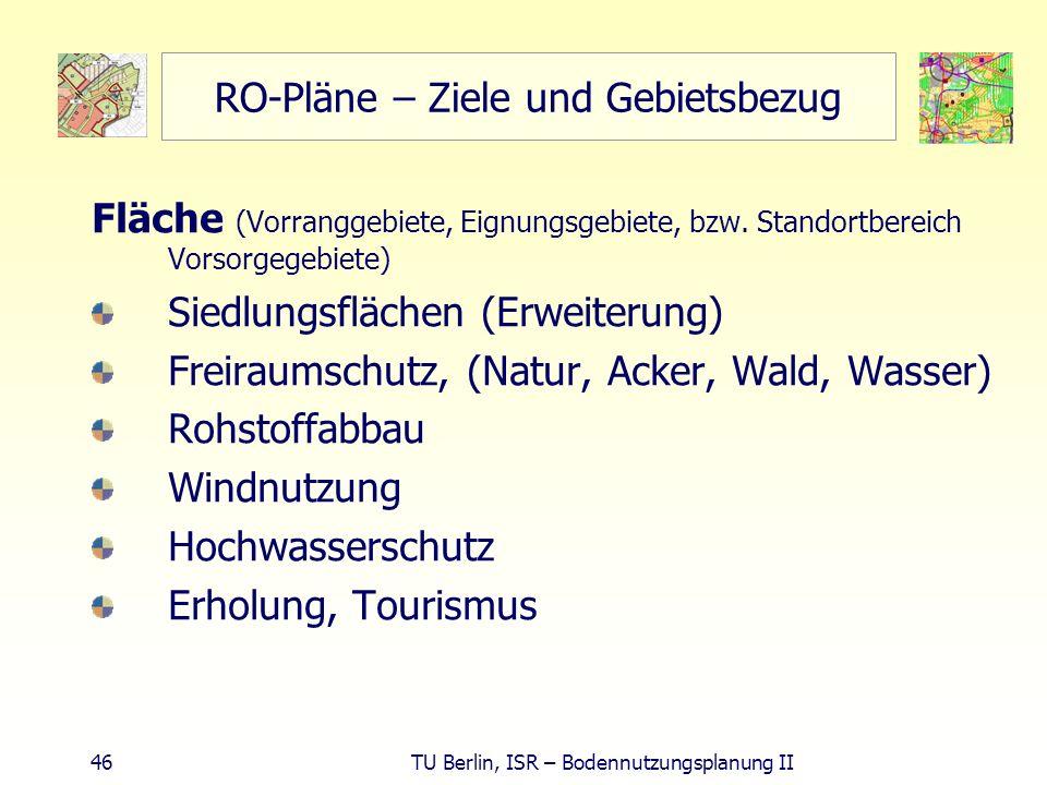 46 TU Berlin, ISR – Bodennutzungsplanung II RO-Pläne – Ziele und Gebietsbezug Fläche (Vorranggebiete, Eignungsgebiete, bzw. Standortbereich Vorsorgege
