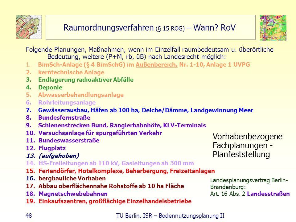 48 TU Berlin, ISR – Bodennutzungsplanung II Raumordnungsverfahren (§ 15 ROG) – Wann? RoV Folgende Planungen, Maßnahmen, wenn im Einzelfall raumbedeuts