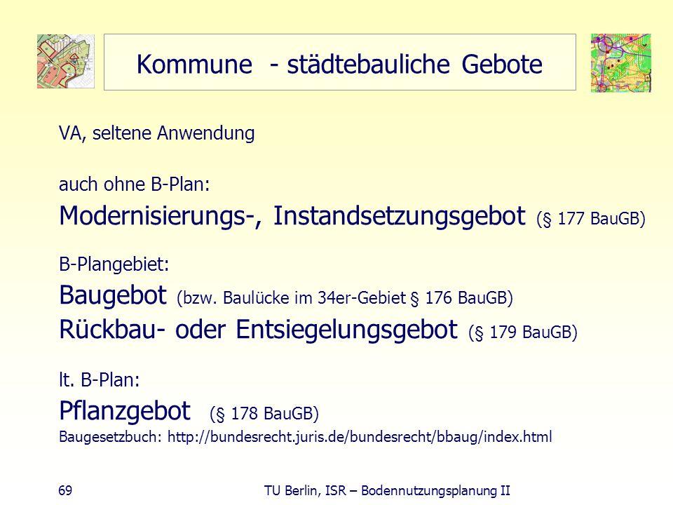 69 TU Berlin, ISR – Bodennutzungsplanung II Kommune - städtebauliche Gebote VA, seltene Anwendung auch ohne B-Plan: Modernisierungs-, Instandsetzungsg