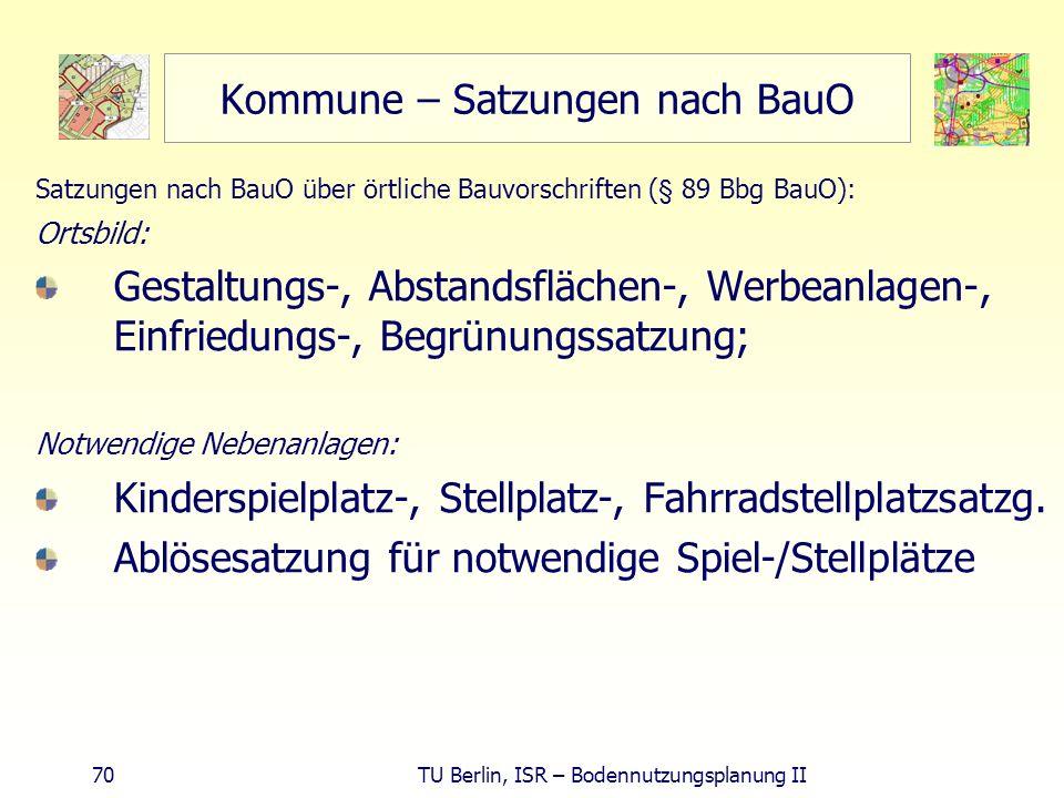 70 TU Berlin, ISR – Bodennutzungsplanung II Kommune – Satzungen nach BauO Satzungen nach BauO über örtliche Bauvorschriften (§ 89 Bbg BauO): Ortsbild: