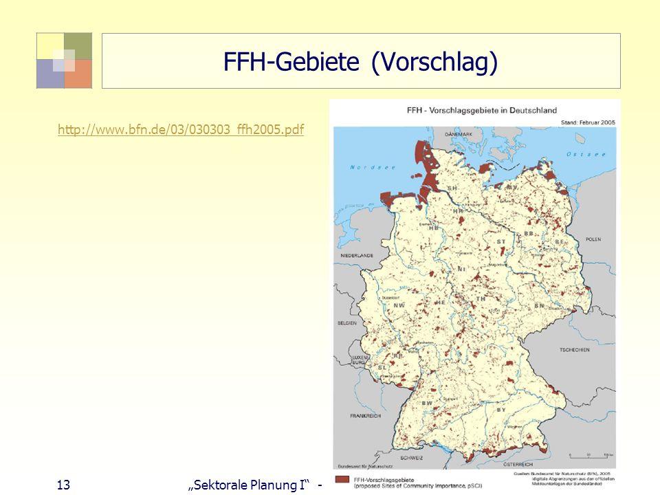 13Sektorale Planung I - TU Berlin - ISR - SoSe 2007 FFH-Gebiete (Vorschlag) http://www.bfn.de/03/030303_ffh2005.pdf