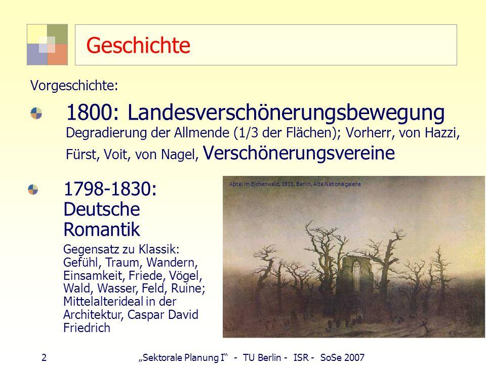 2Sektorale Planung I - TU Berlin - ISR - SoSe 2007 Geschichte Vorgeschichte: 1800: Landesverschönerungsbewegung Degradierung der Allmende (1/3 der Flä