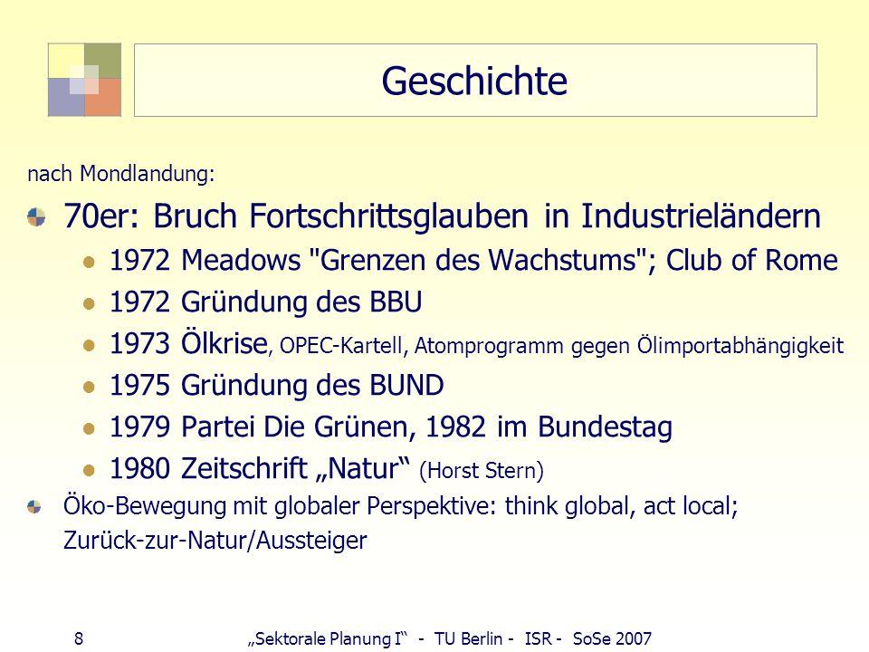 8Sektorale Planung I - TU Berlin - ISR - SoSe 2007 Geschichte nach Mondlandung: 70er: Bruch Fortschrittsglauben in Industrieländern 1972 Meadows