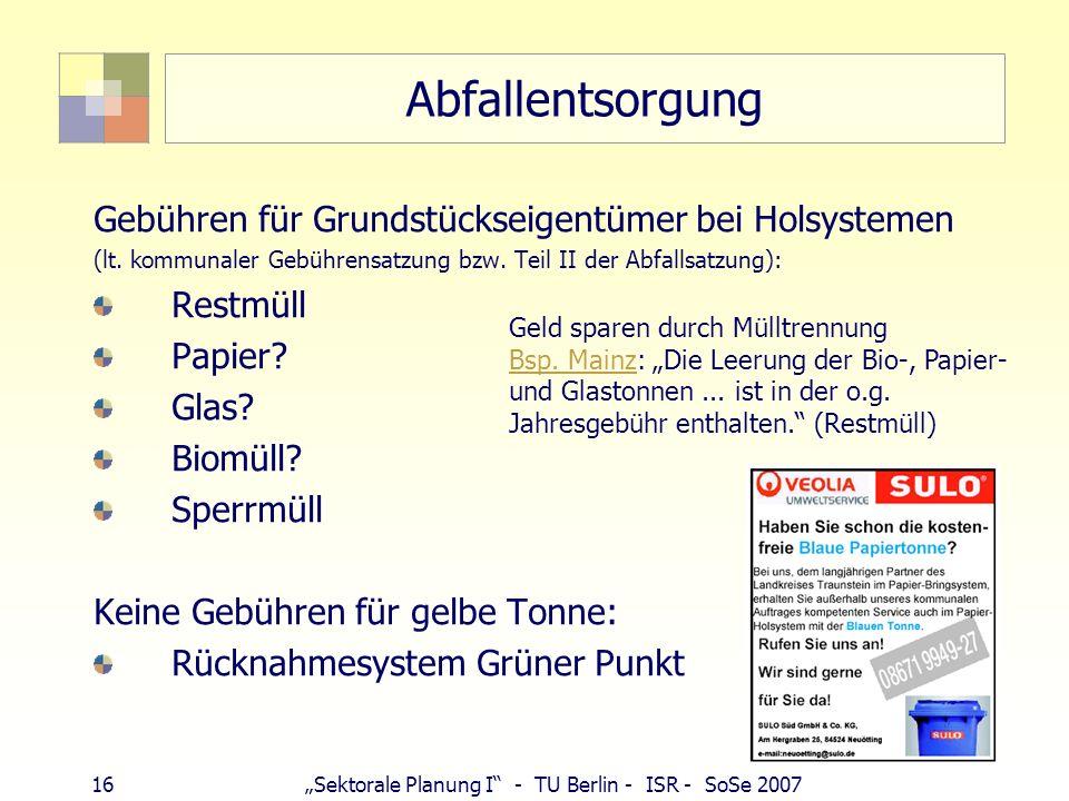 16Sektorale Planung I - TU Berlin - ISR - SoSe 2007 Abfallentsorgung Gebühren für Grundstückseigentümer bei Holsystemen (lt. kommunaler Gebührensatzun