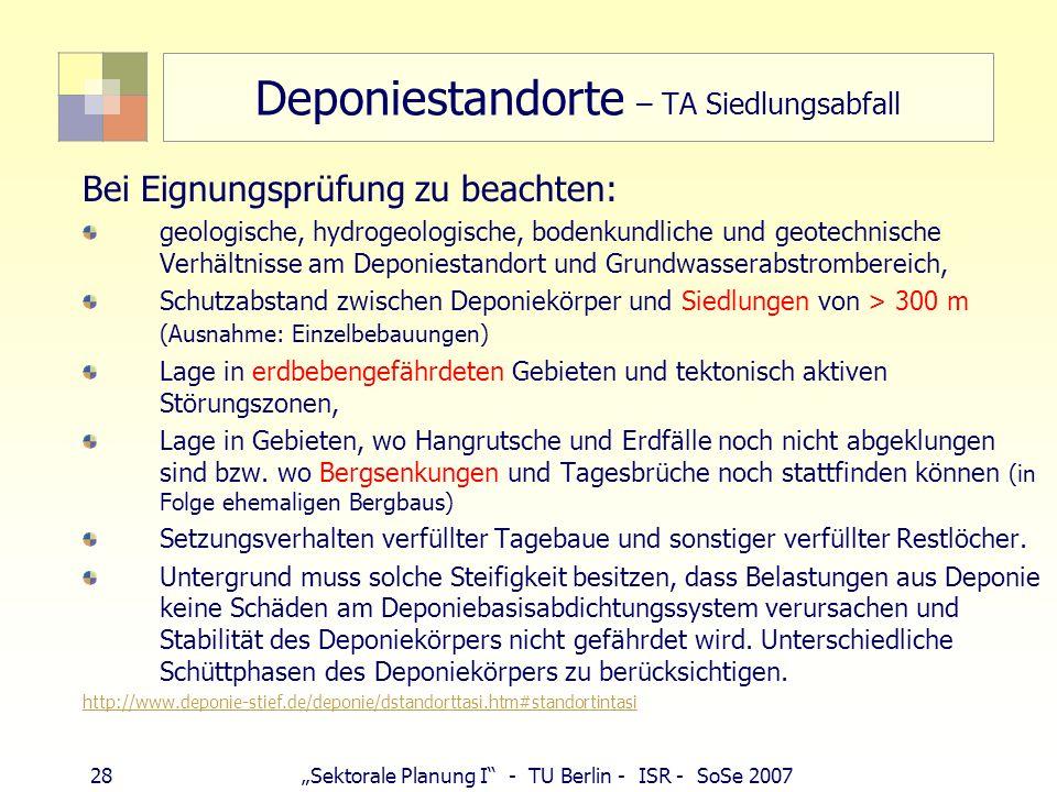 28Sektorale Planung I - TU Berlin - ISR - SoSe 2007 Deponiestandorte – TA Siedlungsabfall Bei Eignungsprüfung zu beachten: geologische, hydrogeologisc