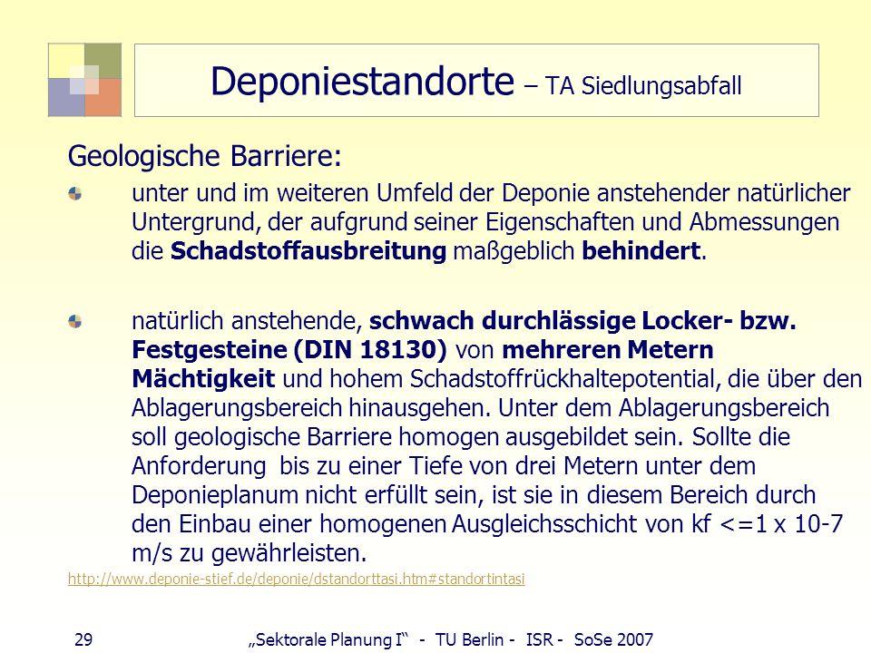 29Sektorale Planung I - TU Berlin - ISR - SoSe 2007 Deponiestandorte – TA Siedlungsabfall Geologische Barriere: unter und im weiteren Umfeld der Depon