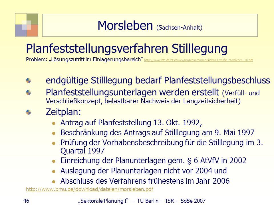 46Sektorale Planung I - TU Berlin - ISR - SoSe 2007 Morsleben (Sachsen-Anhalt) Planfeststellungsverfahren Stilllegung Problem: Lösungszutritt im Einla