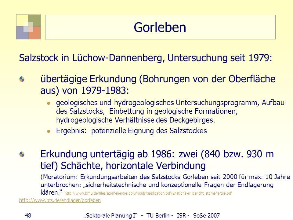 48Sektorale Planung I - TU Berlin - ISR - SoSe 2007 Gorleben Salzstock in Lüchow-Dannenberg, Untersuchung seit 1979: übertägige Erkundung (Bohrungen v