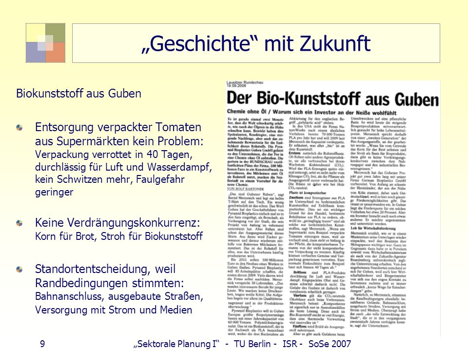 9Sektorale Planung I - TU Berlin - ISR - SoSe 2007 Geschichte mit Zukunft Biokunststoff aus Guben Entsorgung verpackter Tomaten aus Supermärkten kein