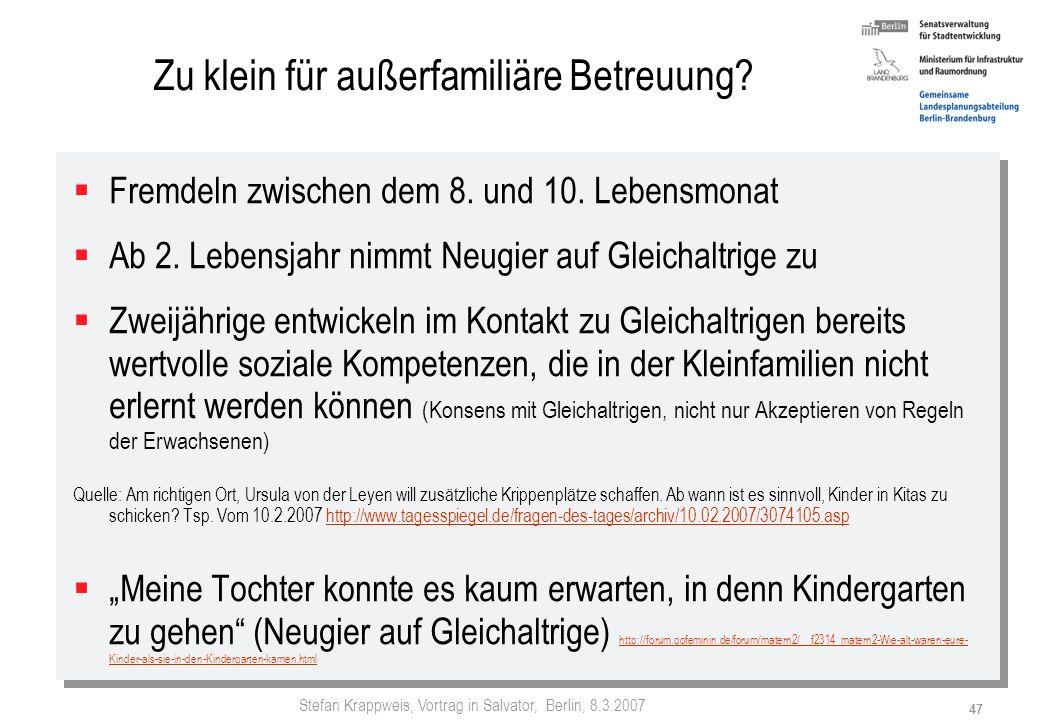 Stefan Krappweis, Vortrag in Salvator, Berlin, 8.3.2007 46 Ländervergleich: Betreuung unter 3-Jährige Quelle: Emanzipation oder Kindergeld? Wie sich d