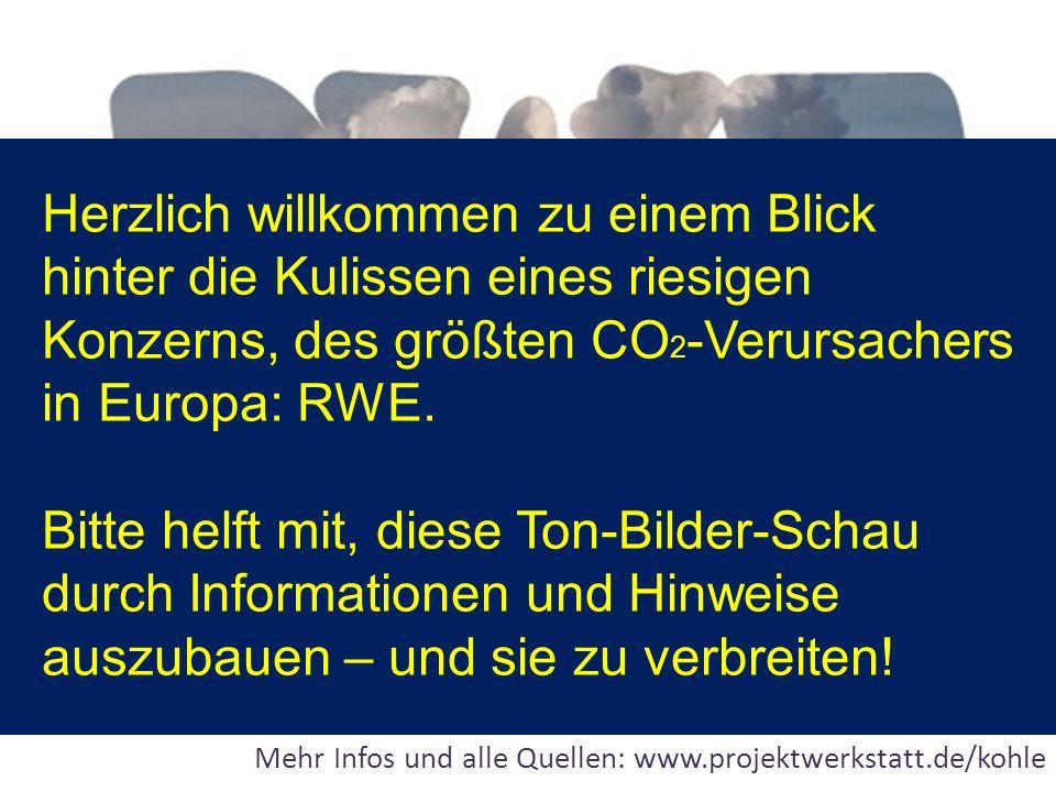 Für Kohle mach ich alles … Seilschaften zwischen Konzern, Lobbyverbänden und Regierenden Mehr Infos und alle Quellen: www.projektwerkstatt.de/kohle Herzlich willkommen zu einem Blick hinter die Kulissen eines riesigen Konzerns, des größten CO 2 -Verursachers in Europa: RWE.