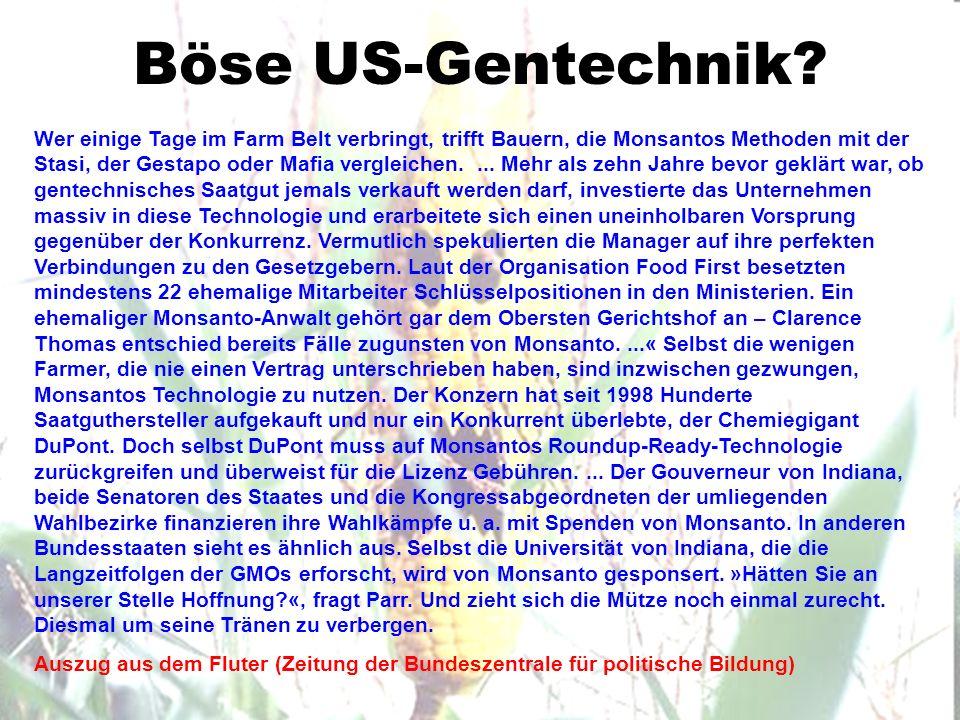 Böse US-Gentechnik? Wer einige Tage im Farm Belt verbringt, trifft Bauern, die Monsantos Methoden mit der Stasi, der Gestapo oder Mafia vergleichen...