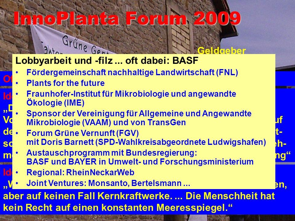 Lobby: InnoPlanta e.V. Der Lobbyverband als Seilschaft aus allen Ecken: Behörden, Geldgeber, Firmen (u.a. BASF), Parteien (v.a. FDP) Gefördert u.a. vo