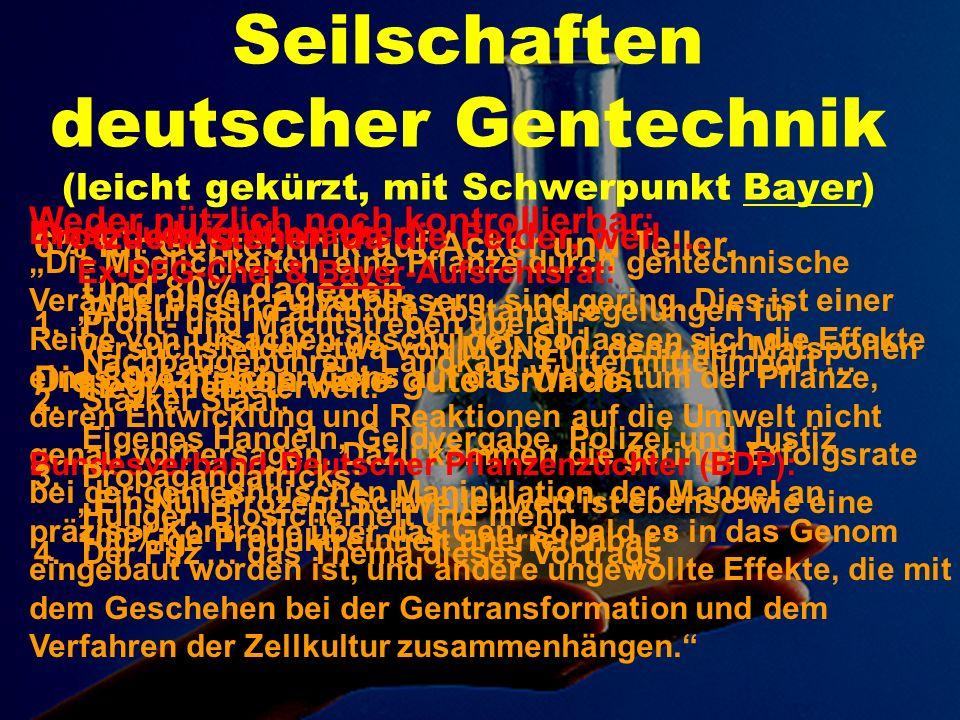 Die Quellen der folgenden Darstellung finden sich in der Broschüre Organisierte Unverantwortlichkeit, im Buch Monsanto auf Deutsch und auf www.biotech-seilschaften.de.vu.