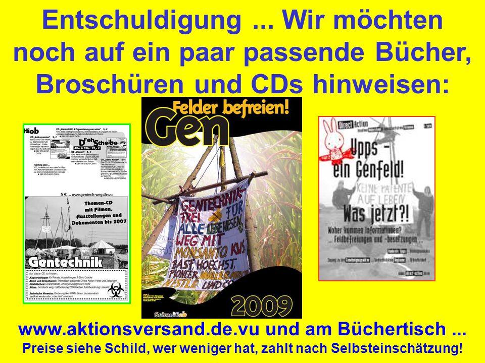 Recht, Gesetz und Sofortvollzug Aus dem Genehmigungsbescheid des BVL, 3.4.2006: Grundsätzliche Einwendungen gegen die Gentechnik können nicht durchgre