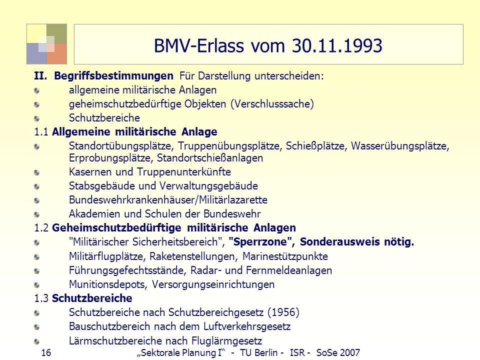 16Sektorale Planung I - TU Berlin - ISR - SoSe 2007 BMV-Erlass vom 30.11.1993 II. Begriffsbestimmungen Für Darstellung unterscheiden: allgemeine milit