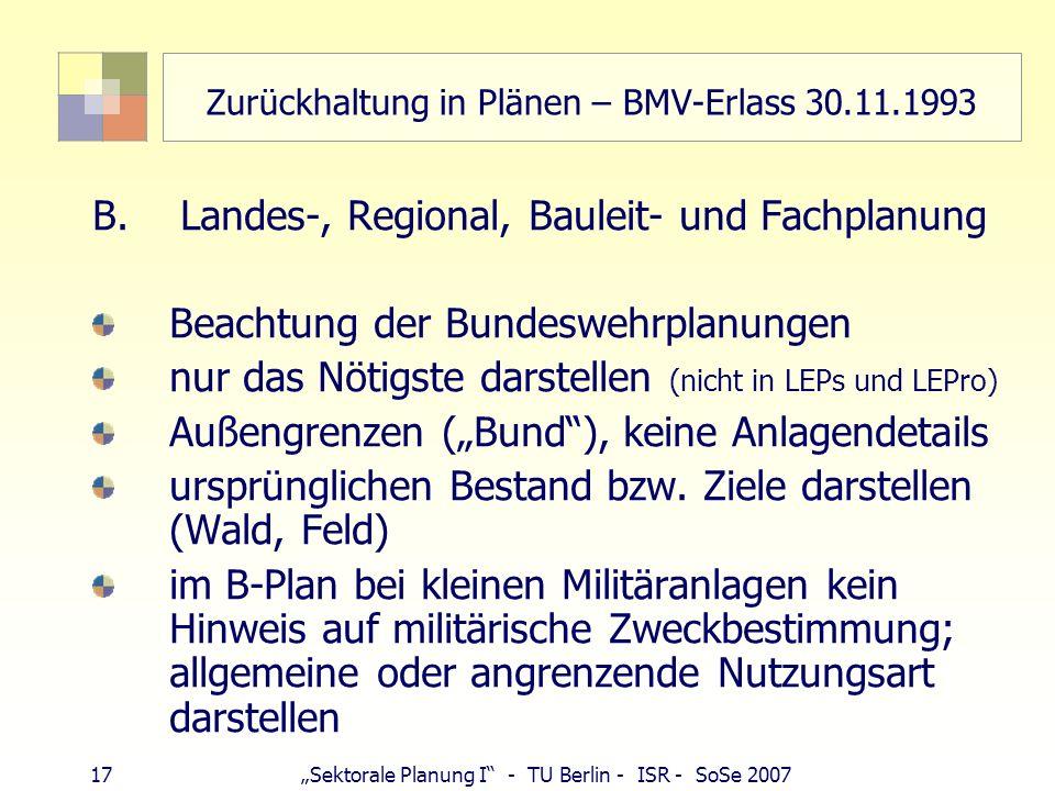 17Sektorale Planung I - TU Berlin - ISR - SoSe 2007 Zurückhaltung in Plänen – BMV-Erlass 30.11.1993 B. Landes-, Regional, Bauleit- und Fachplanung Bea