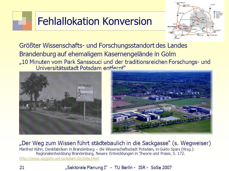 21Sektorale Planung I - TU Berlin - ISR - SoSe 2007 Fehlallokation Konversion Größter Wissenschafts- und Forschungsstandort des Landes Brandenburg auf