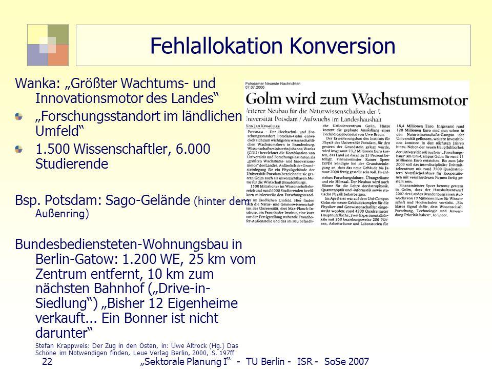 22Sektorale Planung I - TU Berlin - ISR - SoSe 2007 Fehlallokation Konversion Wanka: Größter Wachtums- und Innovationsmotor des Landes Forschungsstand