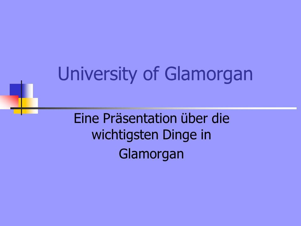 University of Glamorgan Eine Präsentation über die wichtigsten Dinge in Glamorgan