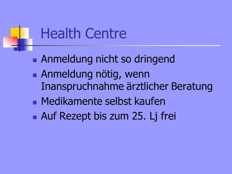 Health Centre Anmeldung nicht so dringend Anmeldung nötig, wenn Inanspruchnahme ärztlicher Beratung Medikamente selbst kaufen Auf Rezept bis zum 25.