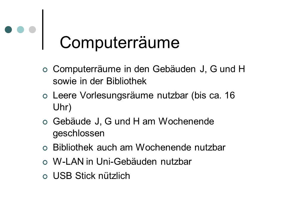 Computerräume Computerräume in den Gebäuden J, G und H sowie in der Bibliothek Leere Vorlesungsräume nutzbar (bis ca.