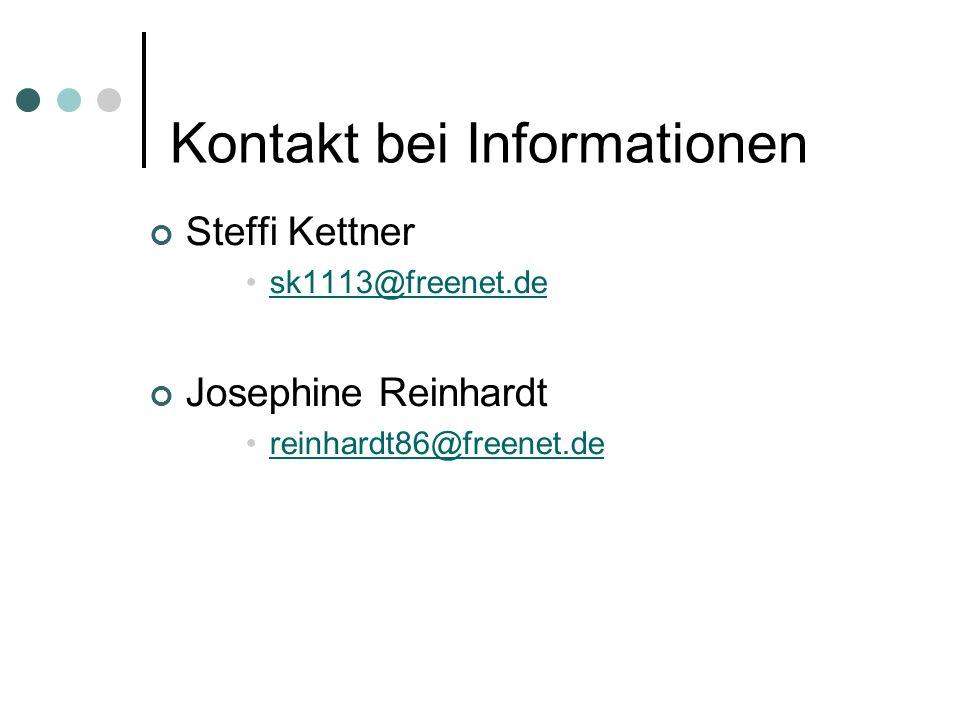 Kontakt bei Informationen Steffi Kettner sk1113@freenet.de Josephine Reinhardt reinhardt86@freenet.de