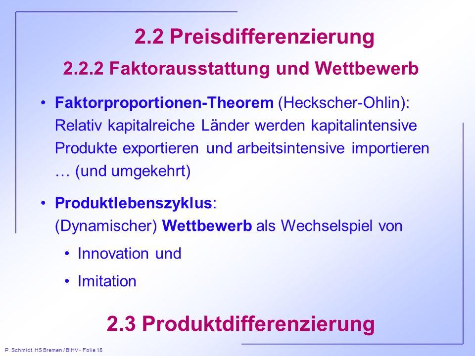P. Schmidt, HS Bremen / BIHV - Folie 15 2.2.2 Faktorausstattung und Wettbewerb Faktorproportionen-Theorem (Heckscher-Ohlin): Relativ kapitalreiche Län