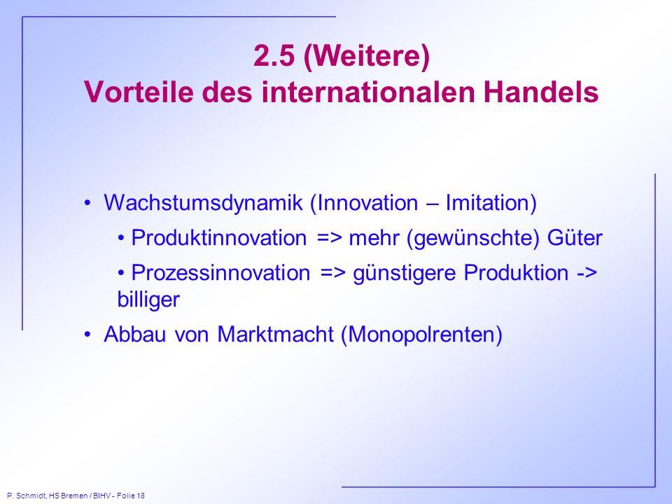 P. Schmidt, HS Bremen / BIHV - Folie 18 2.5 (Weitere) Vorteile des internationalen Handels Wachstumsdynamik (Innovation – Imitation) Produktinnovation