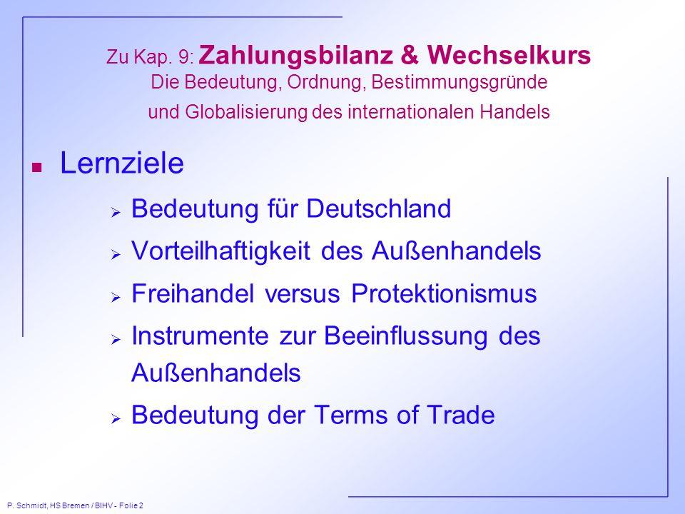 P. Schmidt, HS Bremen / BIHV - Folie 2 Zu Kap. 9: Zahlungsbilanz & Wechselkurs Die Bedeutung, Ordnung, Bestimmungsgründe und Globalisierung des intern