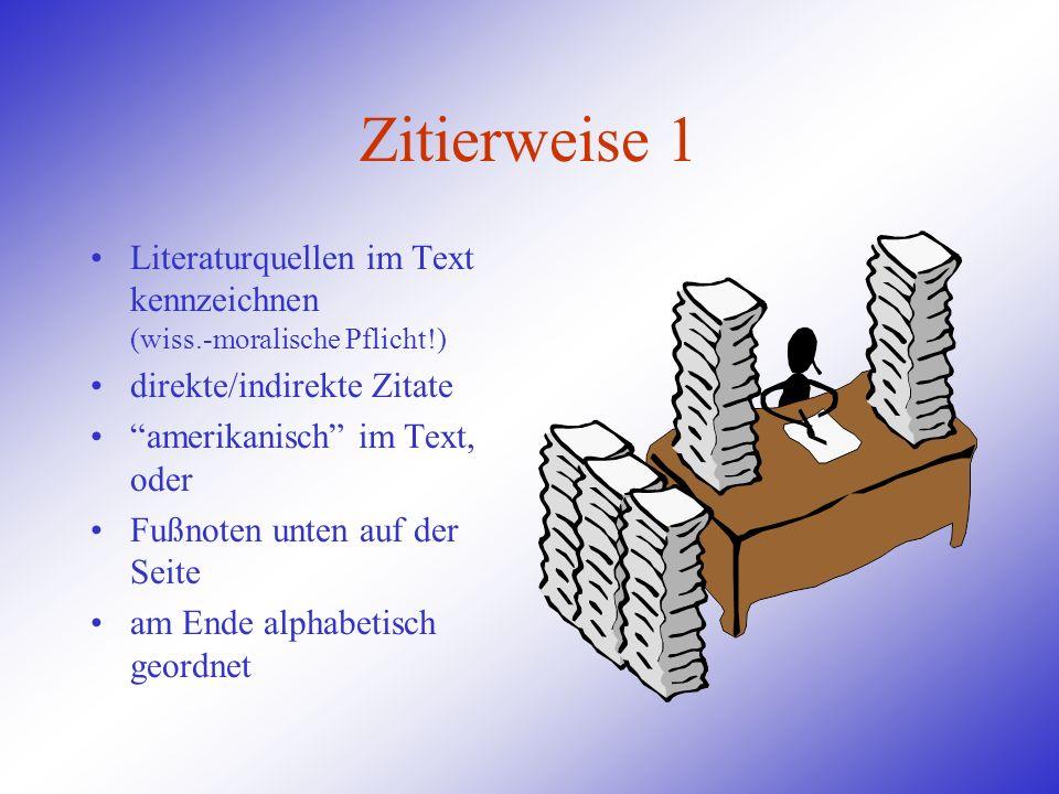 Zitierweise 1 Literaturquellen im Text kennzeichnen (wiss.-moralische Pflicht!) direkte/indirekte Zitate amerikanisch im Text, oder Fußnoten unten auf
