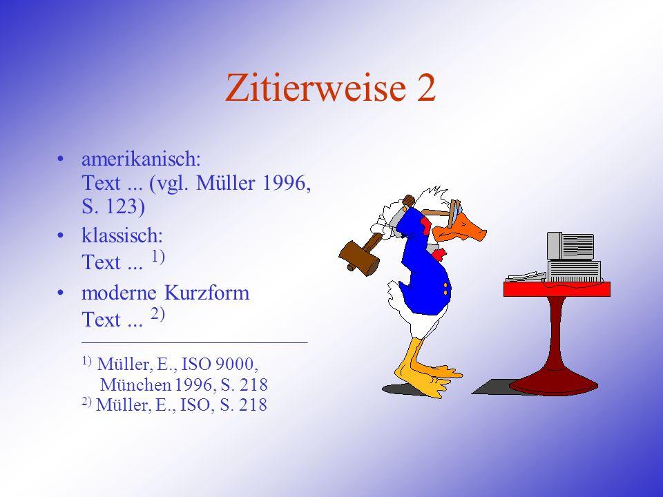 Zitierweise 2 amerikanisch: Text... (vgl. Müller 1996, S. 123) klassisch: Text... 1) moderne Kurzform Text... 2) __________________________ 1) Müller,