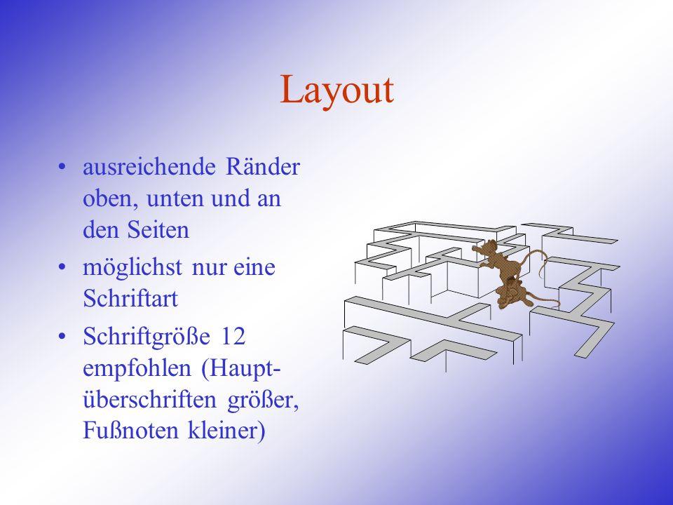 Layout ausreichende Ränder oben, unten und an den Seiten möglichst nur eine Schriftart Schriftgröße 12 empfohlen (Haupt- überschriften größer, Fußnote