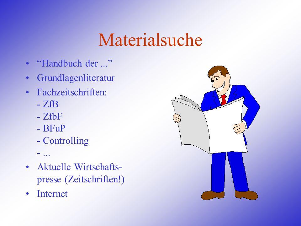 Materialsuche Handbuch der... Grundlagenliteratur Fachzeitschriften: - ZfB - ZfbF - BFuP - Controlling -... Aktuelle Wirtschafts- presse (Zeitschrifte