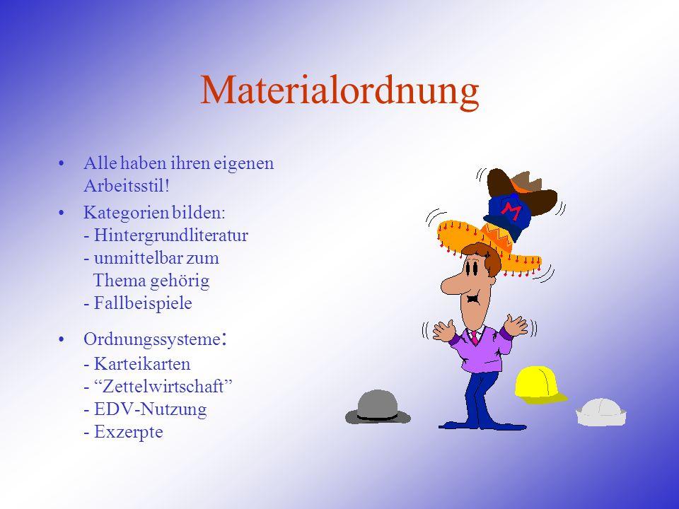 Materialordnung Alle haben ihren eigenen Arbeitsstil! Kategorien bilden: - Hintergrundliteratur - unmittelbar zum Thema gehörig - Fallbeispiele Ordnun